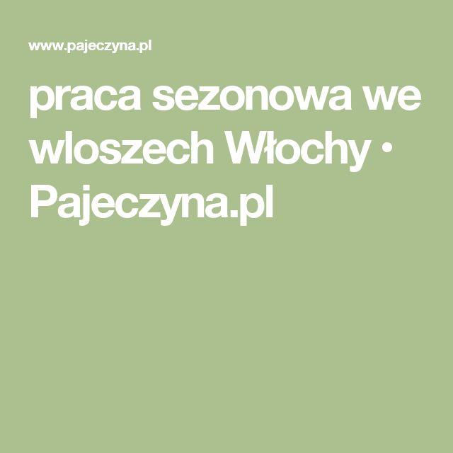praca sezonowa we wloszech Włochy • Pajeczyna.pl