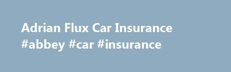 Adrian Flux Car Insurance #abbey #car #insurance http://baltimore.remmont.com/adrian-flux-car-insurance-abbey-car-insurance/  # Adrian Flux Car Insurance Phone Adrian Flux Car Insurance: 08700 692202 Adrian Flux insure specialist vehicles, bad drivers, and try to help people rejected by other insurance companies. Specialist insurance Imports American Cherished plates Q-plates Kit car Hot hatch Bike insurance Owners clubs Classic car Motorhome High performance Adrian Flux is the UK's…