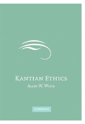 Kantian ethics - by Allen W. Wood : Cambridge University Press, 2007. Cambridge Books Online ebook