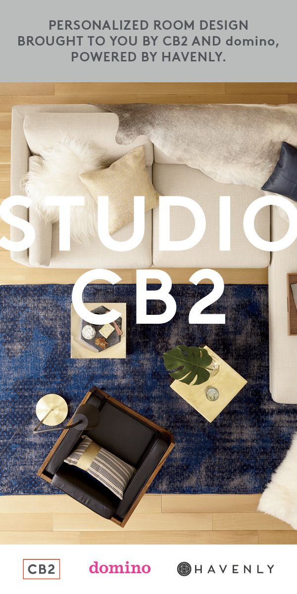Your style. Our experts. Personalized room design by CB2 & domino, powered by Havenly.    Click here to design your new room.