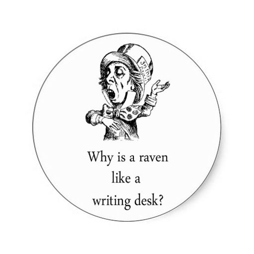 """raven like a writing desk Throughout the book, alice in wonderland, the mad hatter repeatedly asks the  riddle, """"why is a raven like a writing desk"""" he seems to want."""