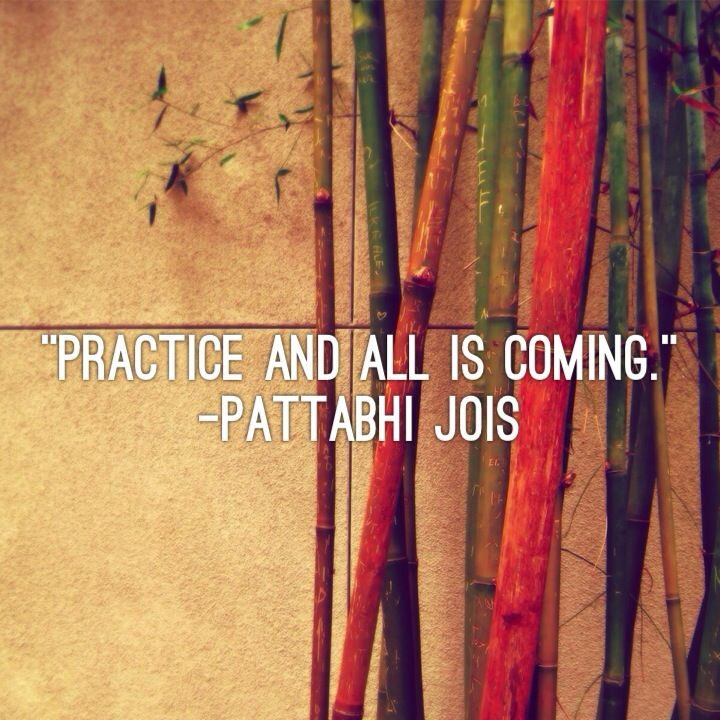 """""""Practice and all is coming."""" - Pattabhi Jois #YogaQuotes"""