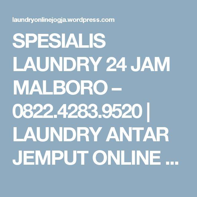 SPESIALIS LAUNDRY 24 JAM MALBORO – 0822.4283.9520 | LAUNDRY ANTAR JEMPUT ONLINE YOGYAKARTA – 0822.4283.9520