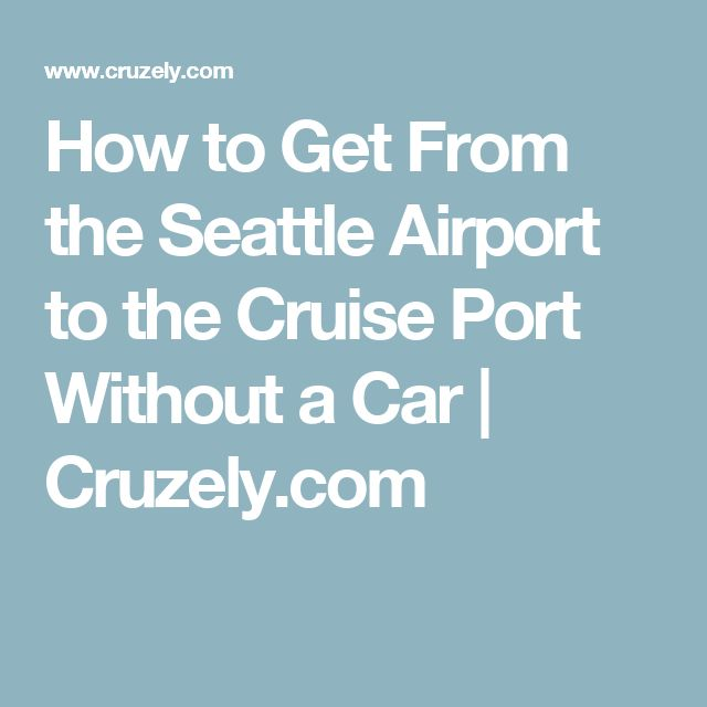 How to Get From the Seattle Airport to the Cruise Port Without a Car | Cruzely.com