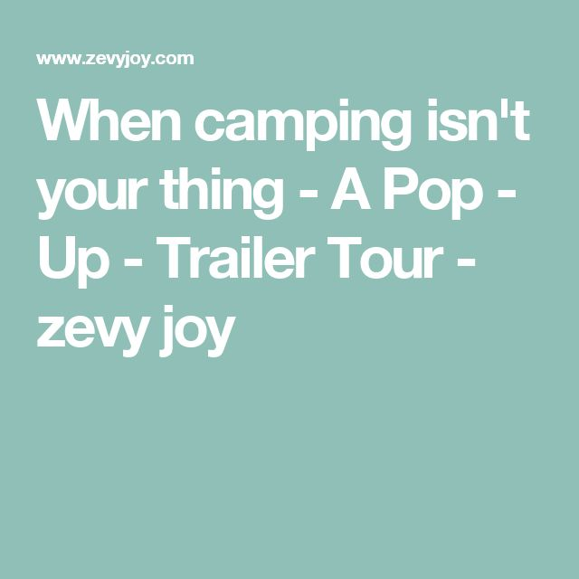 Beautiful When camping isn ut your thing A Pop Up Trailer Tour