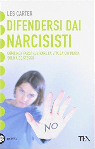Amazon.it: Difendersi dai narcisisti. Come non farsi rovinare la vita da chi pensa solo a se stesso - Les Carter, D. Leccacorvi - Libri