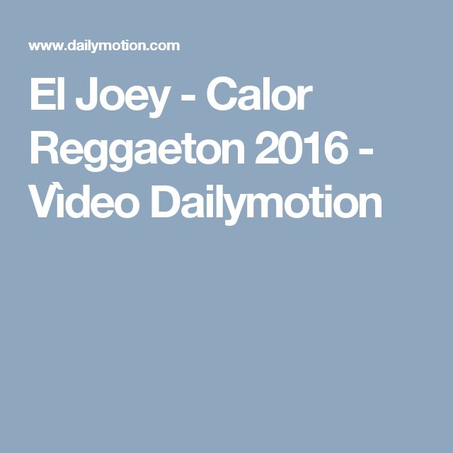 El Joey - Calor Reggaeton 2016 - Vìdeo Dailymotion