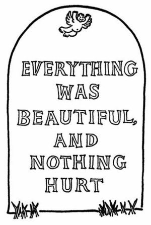 """everything was beautiful, and nothing hurt."" slaughterhouse five by kurt vonnegut."