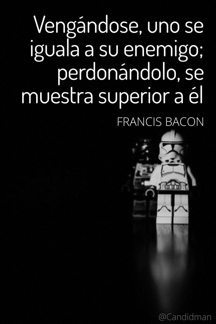 """""""Vengándose uno se iguala a su enemigo; perdonándolo se muestra superior a él"""". #FrancisBacon #FrasesCelebres @candidman"""