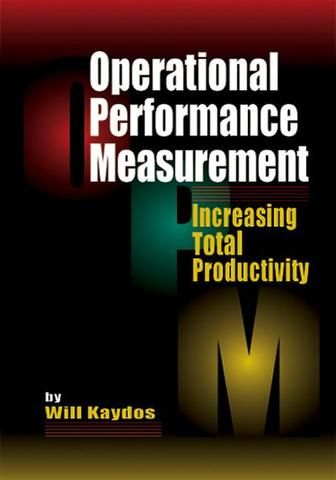 Operational Performance Measurement: Increasing Total Productivity; Wilfred Kaydos; Hardback
