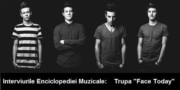 """Interviurile Enciclopediei Muzicale: Trupa """"Face Today"""""""
