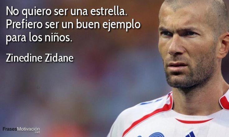 No quiero ser una estrella, prefiero ser un buen ejemplo para los niños. Zinedine Zidane