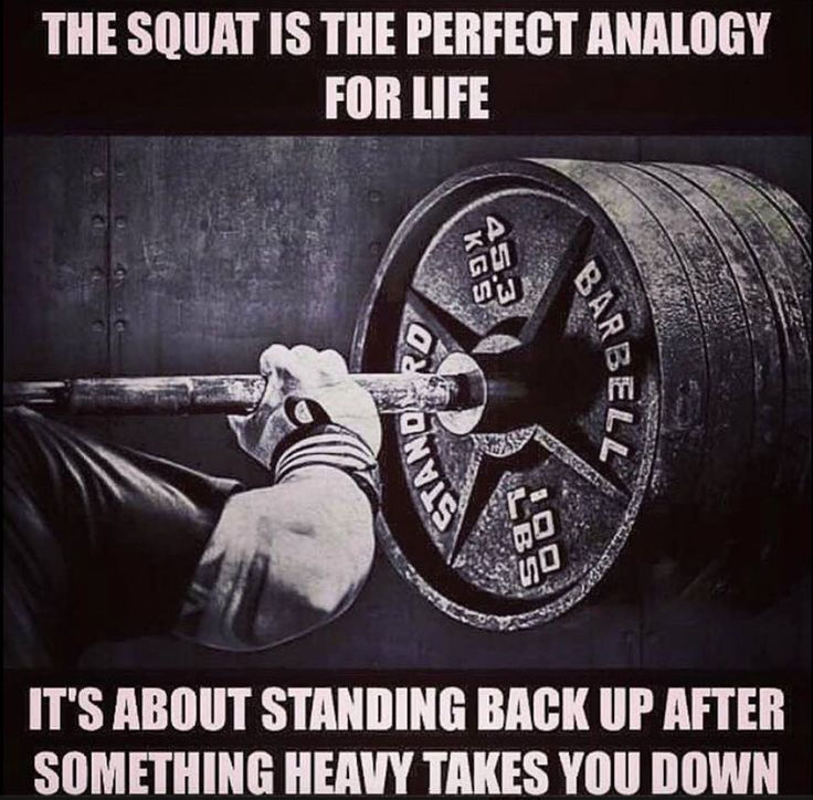 The squat is the perfect analogy for life. It's about standing back up after something heavy takes you down.