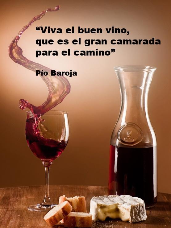 Viva el buen vino, que es el gran camarada para el camino.  Pío Baroja