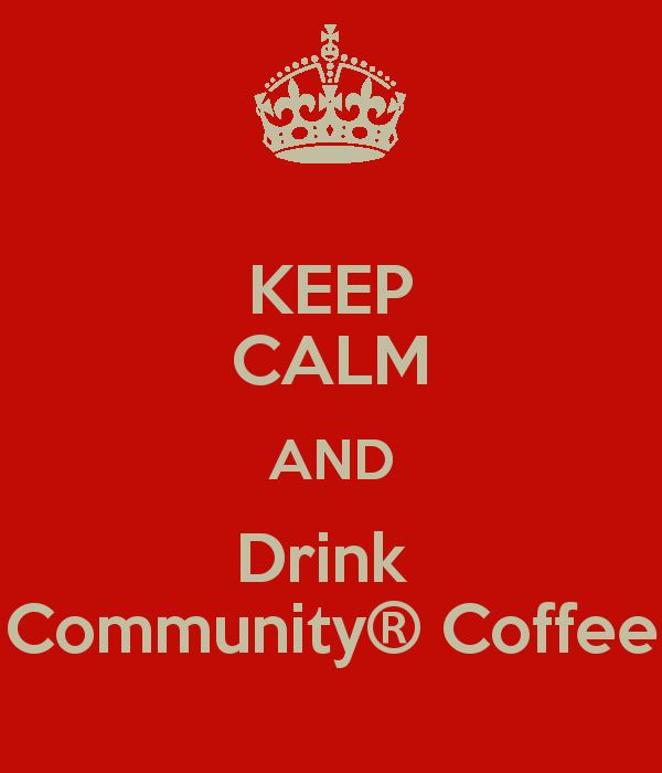 Keep Calm...Community Coffee style!