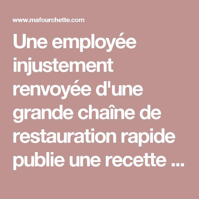 Une employée injustement renvoyée d'une grande chaîne de restauration rapide publie une recette célèbre et secrète du resto... - Ma Fourchette