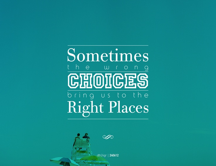 Sometimes the wrong choices bring us to the right places #dth24gr    Creative Graphic Designer: Δημήτρης Θεοδωρόπουλος
