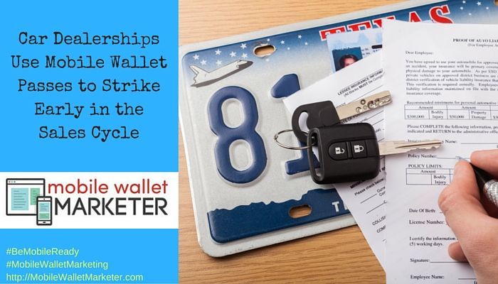 Car Dealerships Use Mobile Wallet Passes to Strike Early in the Sales Cycle #MobileWalletMarketing