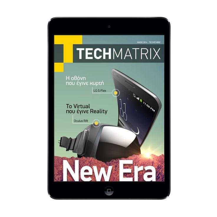 Tech Matrix | Μάιος 2014 Διαβάστε στο δεύτερο τεύχος: - LG G Flex: Η οθόνη που έγινε κυρτή - Oculus Rift: Το Virtual που έγινε Reality - Low Budget Stories: Smartphone έως 200 ευρώ - Sony a7: Η πρώτη full-frame mirrorless - 4K vs 1080p - Το Spotify playlist του μήνα  Κατεβάστε το τώρα ΔΩΡΕΑΝ!