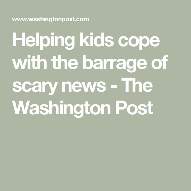 Helping kids cope with the barrage of scary news - The Washington Post