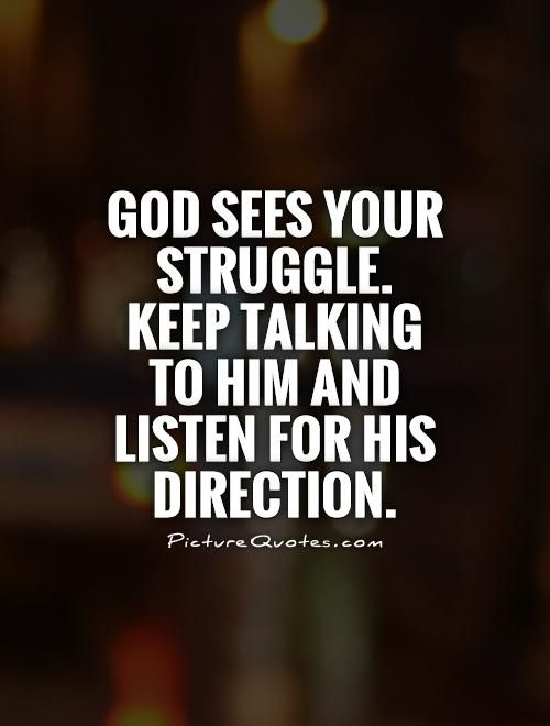 god-sees-your-struggle-keep-talking-to-him-and-listen-for-his-direction-quote-1.jpg (500×660)