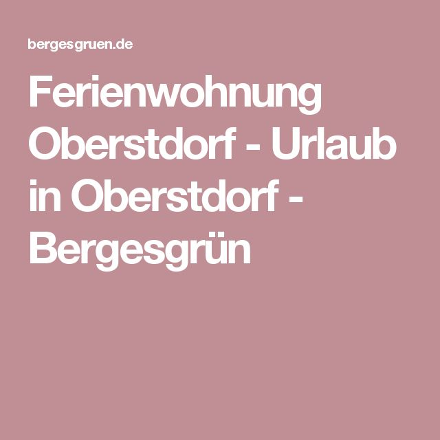 Ferienwohnung Oberstdorf - Urlaub in Oberstdorf  - Bergesgrün
