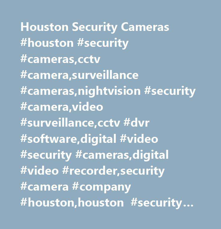 Houston Security Cameras #houston #security #cameras,cctv #camera,surveillance #cameras,nightvision #security #camera,video #surveillance,cctv #dvr #software,digital #video #security #cameras,digital #video #recorder,security #camera #company #houston,houston #security #camera http://new-mexico.remmont.com/houston-security-cameras-houston-security-camerascctv-camerasurveillance-camerasnightvision-security-cameravideo-surveillancecctv-dvr-softwaredigital-video-security-camerasdigital/  #…