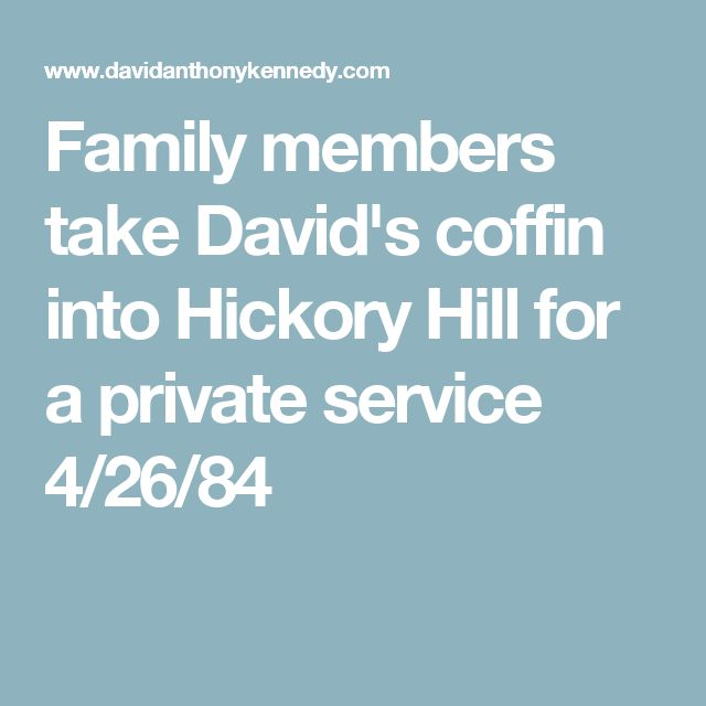 Family members take David's coffin into Hickory Hill for a private service 4/26/84