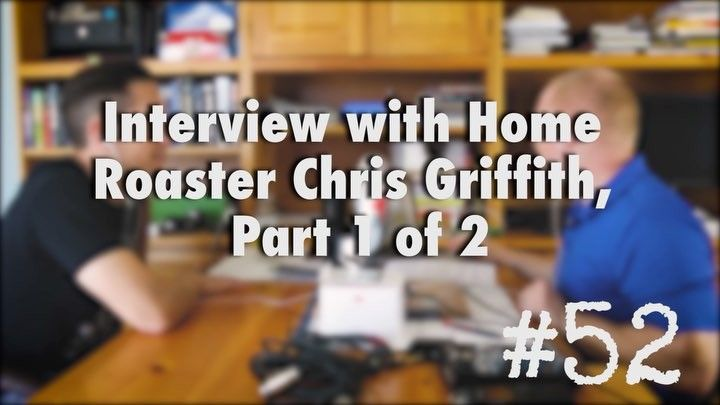 Episode 52- Interview with Home Roaster Chris Griffith, Part 1 of 2 • In episode 52, Mike and I welcomed veteran home roaster Chris Griffith to the show. Chris, a native Floridian with dual degrees from the University of Florida (Go Gators!), joined us to talk about his experience roasting at home