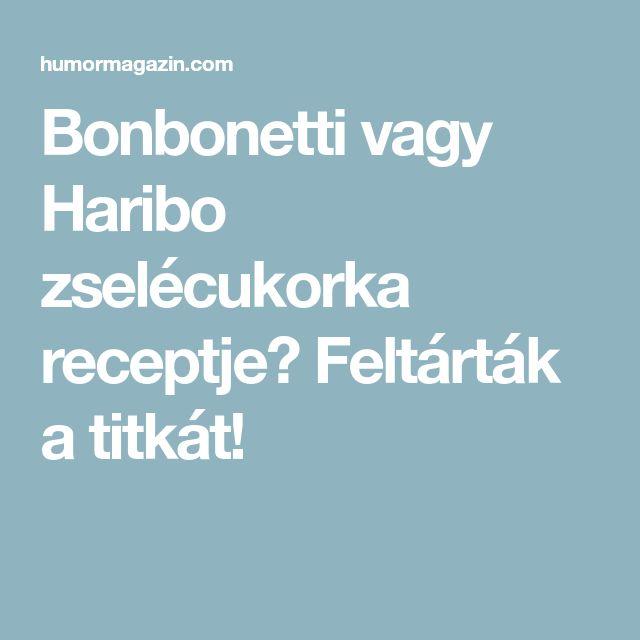 Bonbonetti vagy Haribo zselécukorka receptje? Feltárták a titkát!