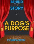 Read Online A Dog's Purpose - Behind the Story (A Book Companion).