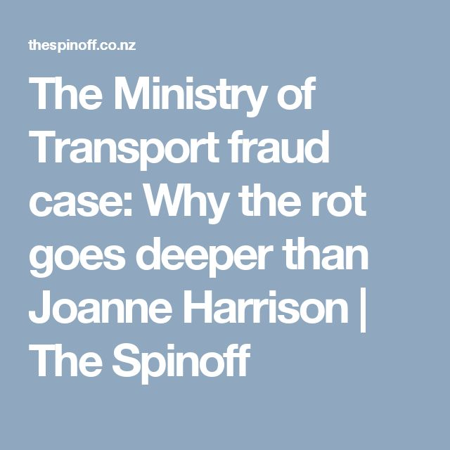 The Ministry of Transport fraud case: Why the rot goes deeper than Joanne Harrison |  The Spinoff