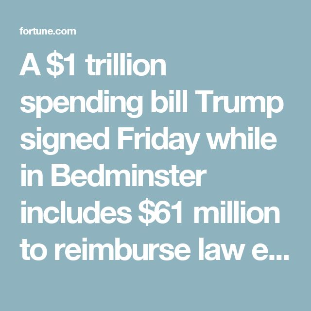 A $1 trillion spending bill Trump signed Friday while in Bedminster includes $61 million to reimburse law enforcement agencies for the costs of protecting Trump and his family when they are at his private properties in New York and Florida. The bill would cover expenses incurred at Trump Tower and the Mar-a-Lago resort from the Nov. 8 election through September.  That bill also adds $58 million for additional Secret Service costs such as rent in Trump Tower and housing for agents at Mar-a-Lag...