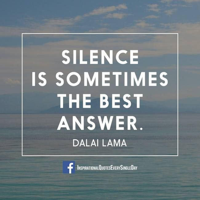 Silence is sometimes the best answer. - Dalai Lama #inspiration #quotes
