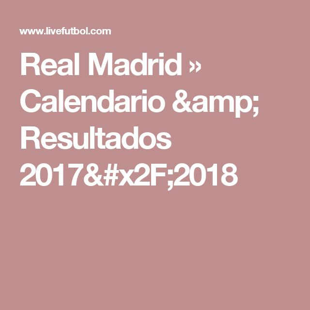 Real Madrid » Calendario & Resultados 2017/2018
