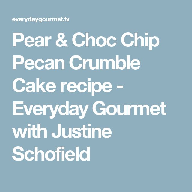 Pear & Choc Chip Pecan Crumble Cake recipe - Everyday Gourmet with Justine Schofield
