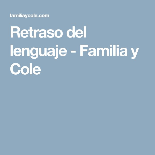 Retraso del lenguaje - Familia y Cole