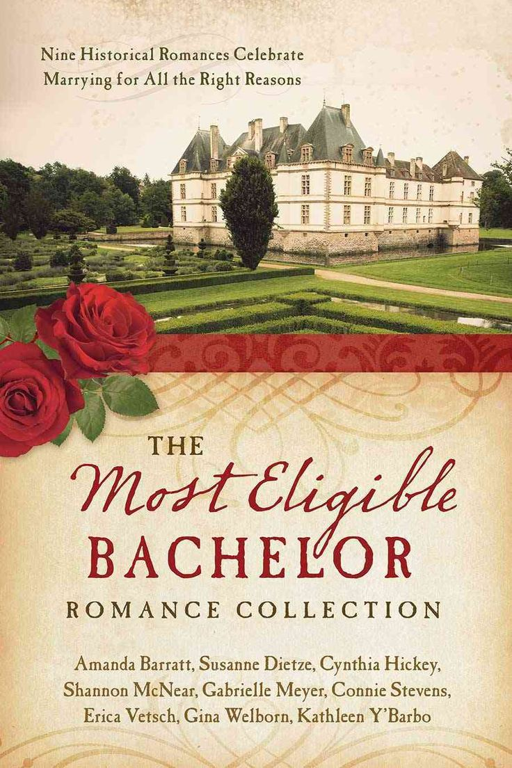 The Most Eligible Bachelor Romance Collection: Nine Historical Romances Celebrate Marrying for All the Right Reasons