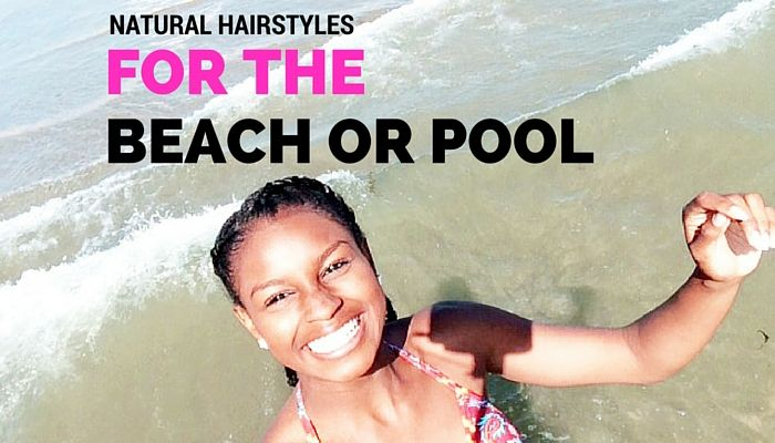 Natural Hairstyles for the Swimming Pool or Beach