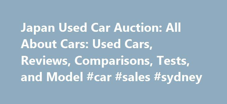 Japan Used Car Auction: All About Cars: Used Cars, Reviews, Comparisons, Tests, and Model #car #sales #sydney http://car.remmont.com/japan-used-car-auction-all-about-cars-used-cars-reviews-comparisons-tests-and-model-car-sales-sydney/  #used cars from japan # japan used car auction Japanese used car exporter. Lists inventory and bids on auctions.Japanese Used Cars Exporter, Mini Trucks, Buses, Equipment, Used Car parts, Engines, Importers, Dealers, Auction Agent Directory of Japan.Japanese…