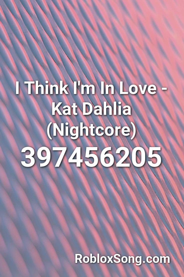 I Think I M In Love Kat Dahlia Nightcore Roblox Id Roblox