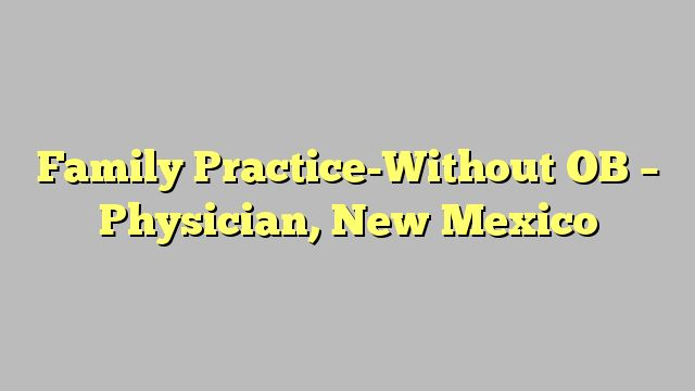 Family Practice-Without OB - Physician, New Mexico
