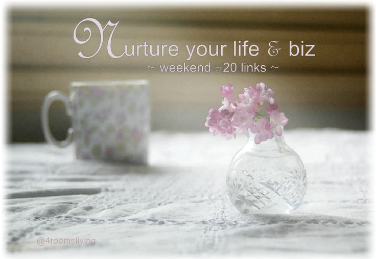 #weekend #links to nurture your life and biz