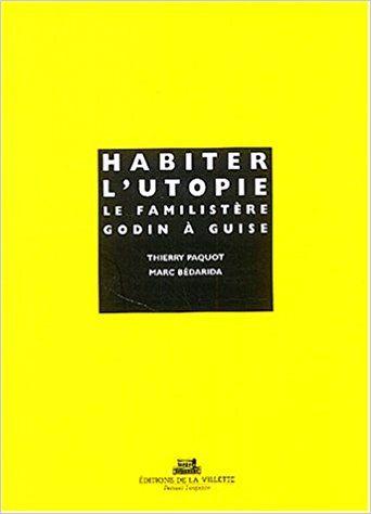 Habiter l'Utopie : Le Familistère Godin à Guise - Collectif, Thierry Paquot