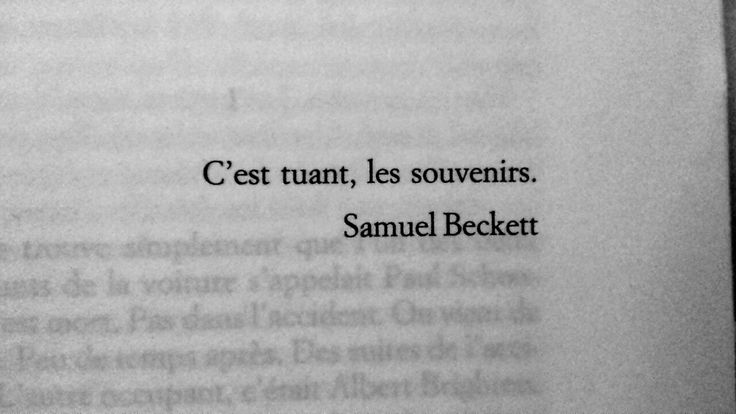 Memories? They're killers. - Samuel Beckett