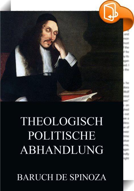 """Theologisch-Politische Abhandlung    ::  Die """"Abhandlung"""" gilt als eines der umstrittendesten Werke Spinozas. Seine Ansichten über Denkfreiheit und Religion, Theologie und Philosophie waren revolutionär und für das 17. Jahrhundert geradezu futuristisch."""