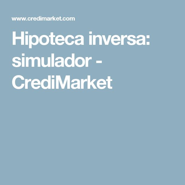 Hipoteca inversa: simulador - CrediMarket
