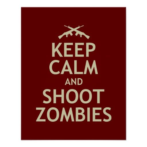 Keep Calm and Shoot Zombies Poster at Zazzle.ca
