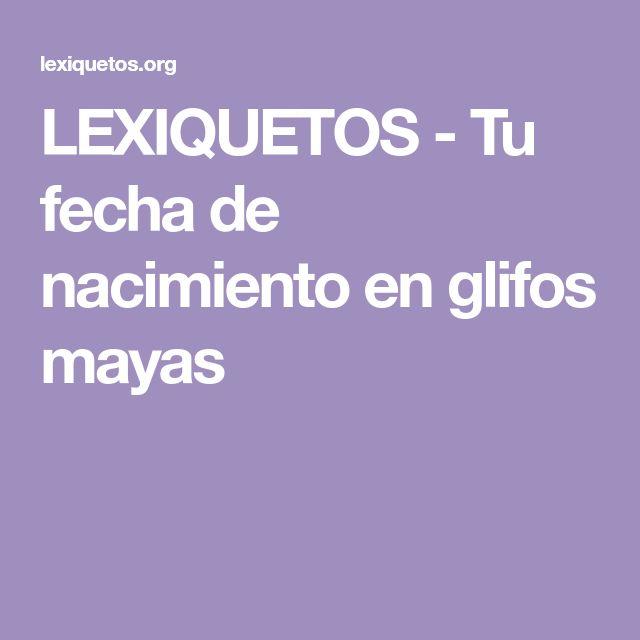 LEXIQUETOS - Tu fecha de nacimiento en glifos mayas