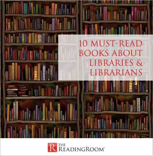 10 Must-Read Books about Libraries & Librarians | The Reading Room Blog